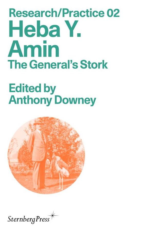 20/02/2020 - Heba Y. Amin's book 'The General's Stork' published by Sternberg Press